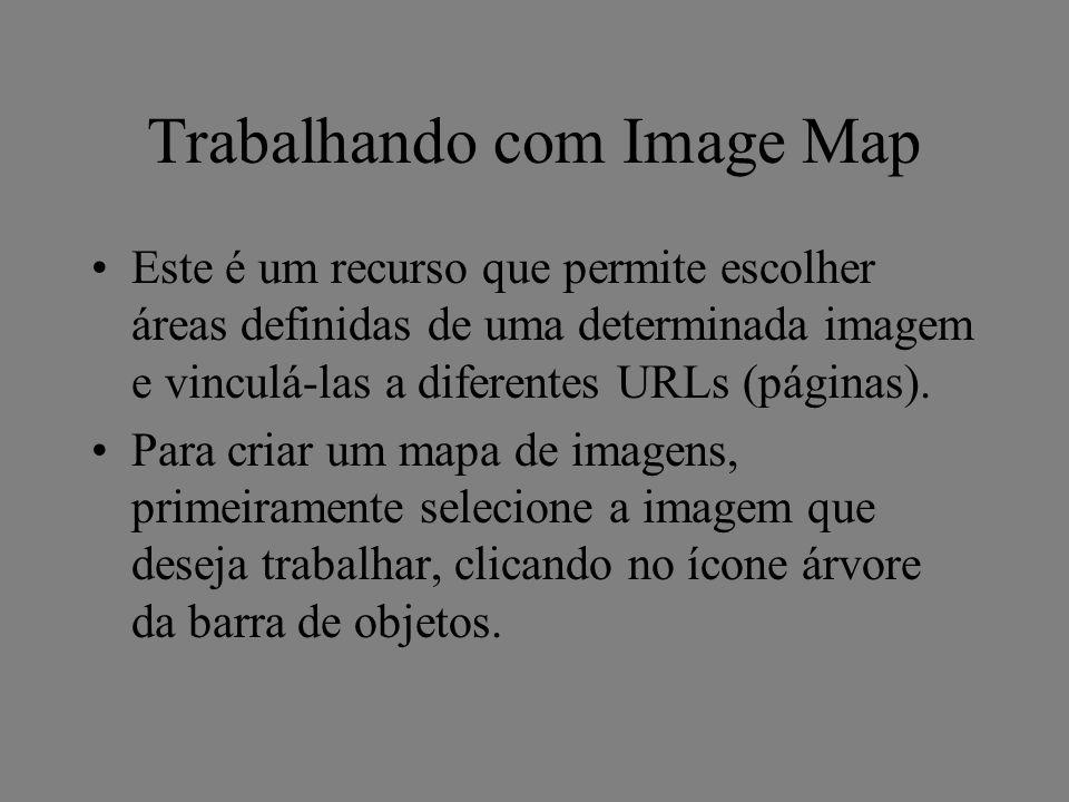 Trabalhando com Image Map Este é um recurso que permite escolher áreas definidas de uma determinada imagem e vinculá-las a diferentes URLs (páginas).