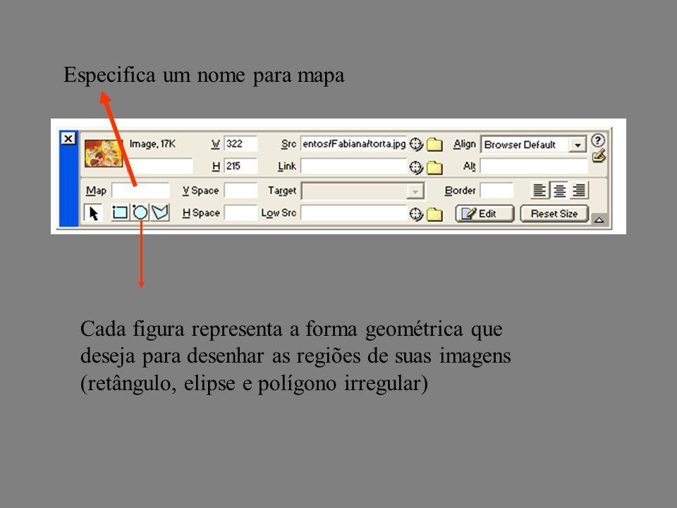 Especifica um nome para mapa Cada figura representa a forma geométrica que deseja para desenhar as regiões de suas imagens (retângulo, elipse e polígo