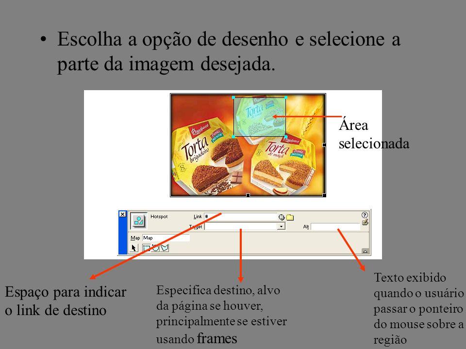 Escolha a opção de desenho e selecione a parte da imagem desejada. Área selecionada Espaço para indicar o link de destino Especifica destino, alvo da