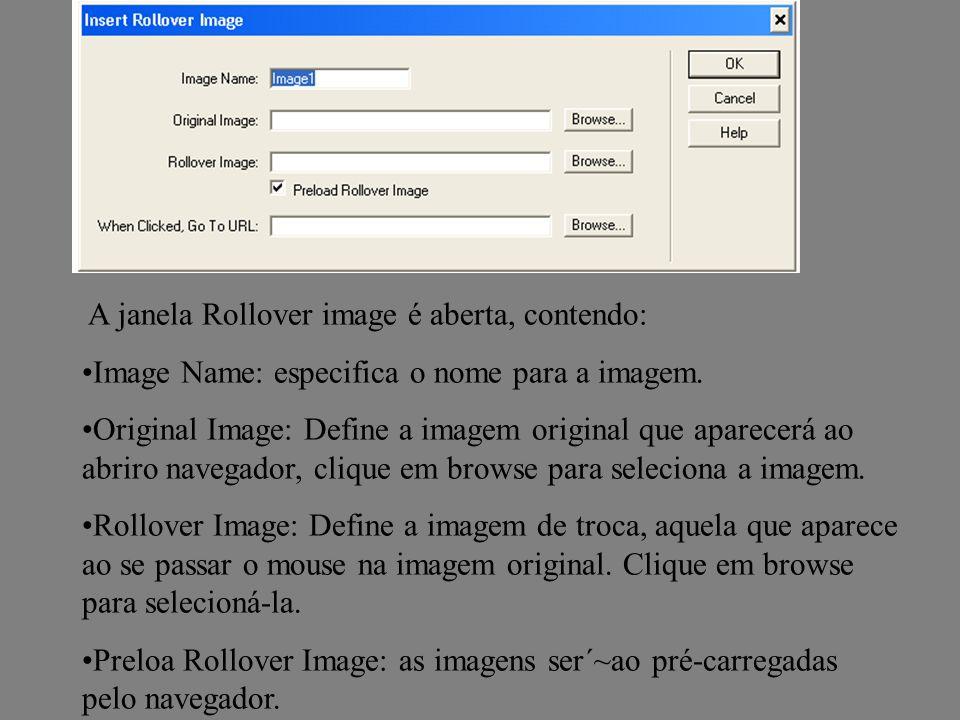 A janela Rollover image é aberta, contendo: Image Name: especifica o nome para a imagem. Original Image: Define a imagem original que aparecerá ao abr