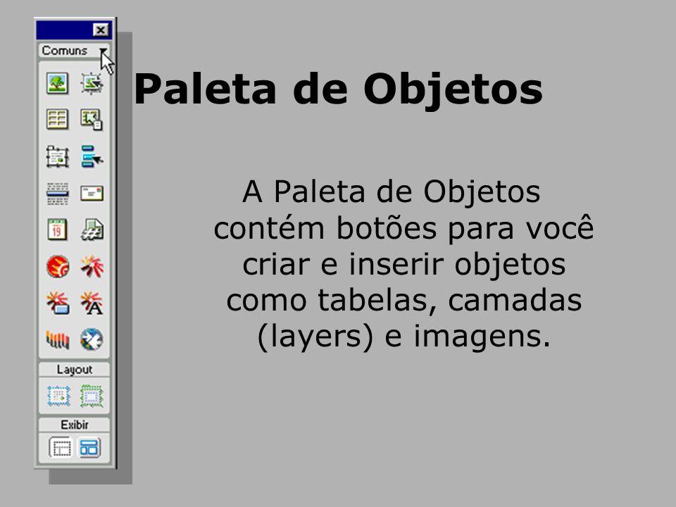 Paleta de Objetos A Paleta de Objetos contém botões para você criar e inserir objetos como tabelas, camadas (layers) e imagens.