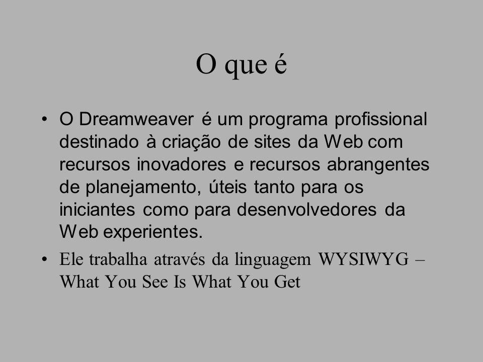 O que é O Dreamweaver é um programa profissional destinado à criação de sites da Web com recursos inovadores e recursos abrangentes de planejamento, úteis tanto para os iniciantes como para desenvolvedores da Web experientes.