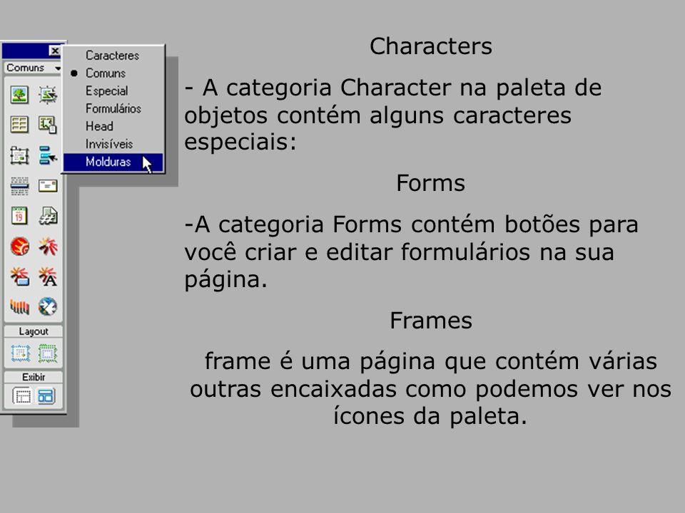 Characters - A categoria Character na paleta de objetos contém alguns caracteres especiais: Forms -A categoria Forms contém botões para você criar e editar formulários na sua página.