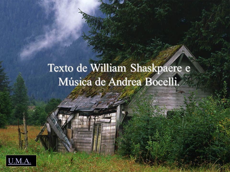 U.M.A. Texto de William Shaskpaere e Música de Andrea Bocelli.