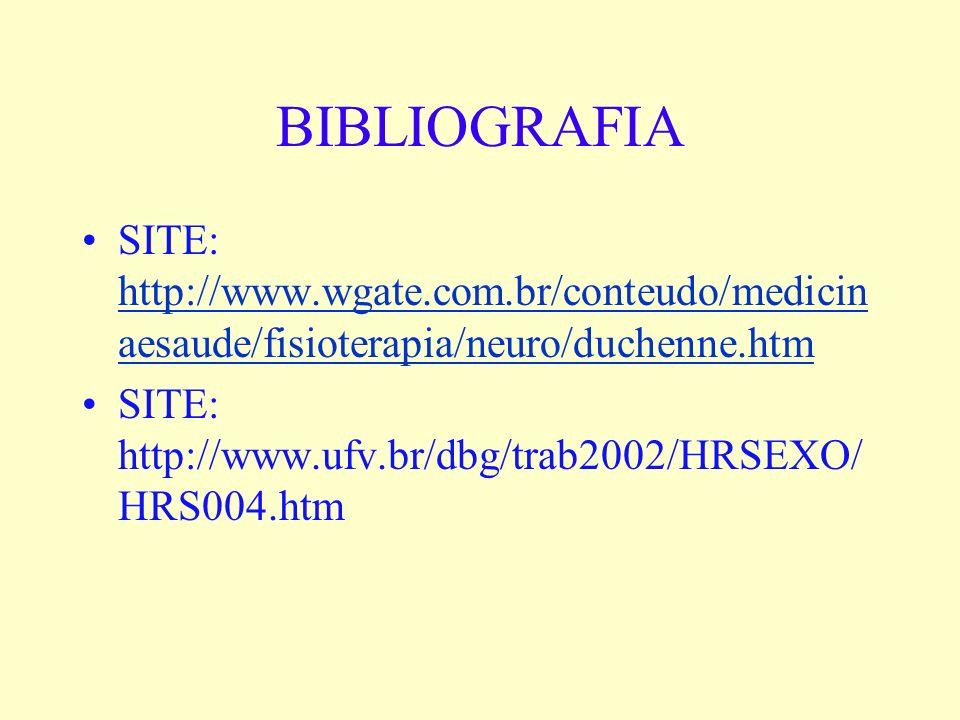 BIBLIOGRAFIA SITE: http://www.wgate.com.br/conteudo/medicin aesaude/fisioterapia/neuro/duchenne.htm http://www.wgate.com.br/conteudo/medicin aesaude/f