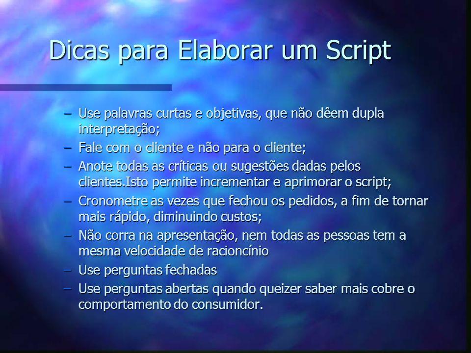 Dicas para Elaborar um Script –Use palavras curtas e objetivas, que não dêem dupla interpretação; –Fale com o cliente e não para o cliente; –Anote tod