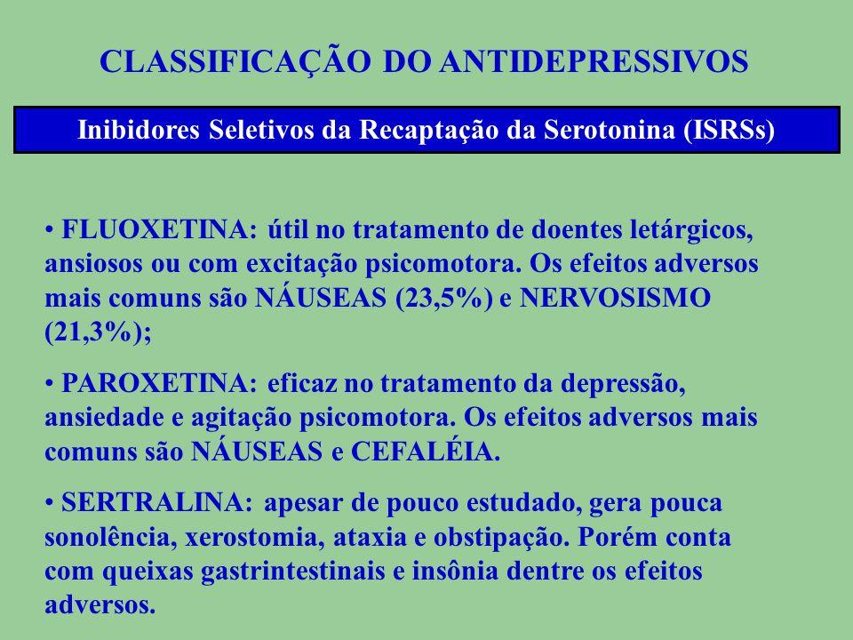 CLASSIFICAÇÃO DO ANTIDEPRESSIVOS Inibidores Seletivos da Recapta ç ão da Serotonina (ISRSs) OS ISRSs APRESENTAM UM PERFIL MAIS FAVORÁVEL DE EFEITOS CO