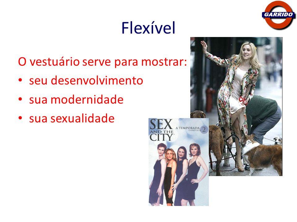 Flexível O vestuário serve para mostrar: seu desenvolvimento sua modernidade sua sexualidade