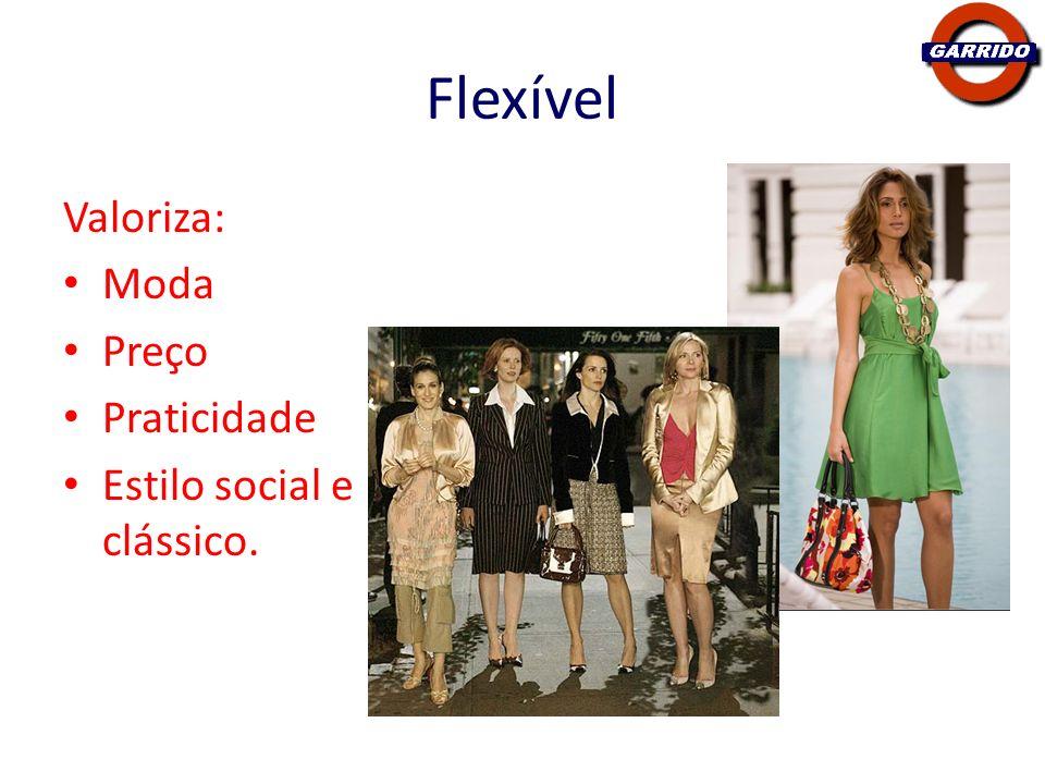 Flexível Valoriza: Moda Preço Praticidade Estilo social e clássico.