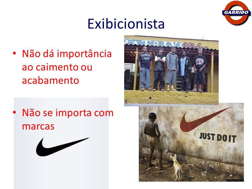 Exibicionista Não dá importância ao caimento ou acabamento Não se importa com marcas