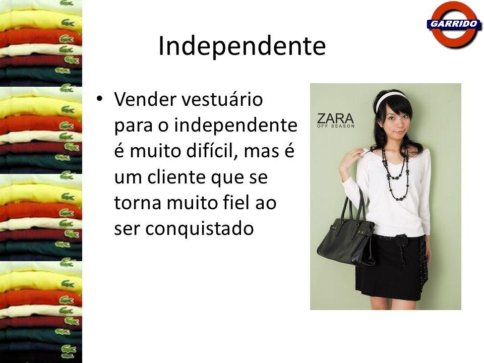 Independente Vender vestuário para o independente é muito difícil, mas é um cliente que se torna muito fiel ao ser conquistado