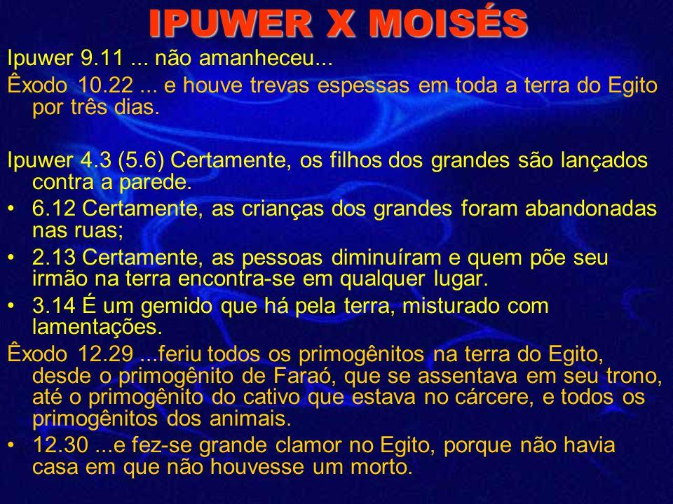 IPUWER X MOISÉS Ipuwer 5.5 Certamente, todos os rebanhos de cabras têm os corações chorando; os gados reclamam por causa do estado da terra.... Êxodo