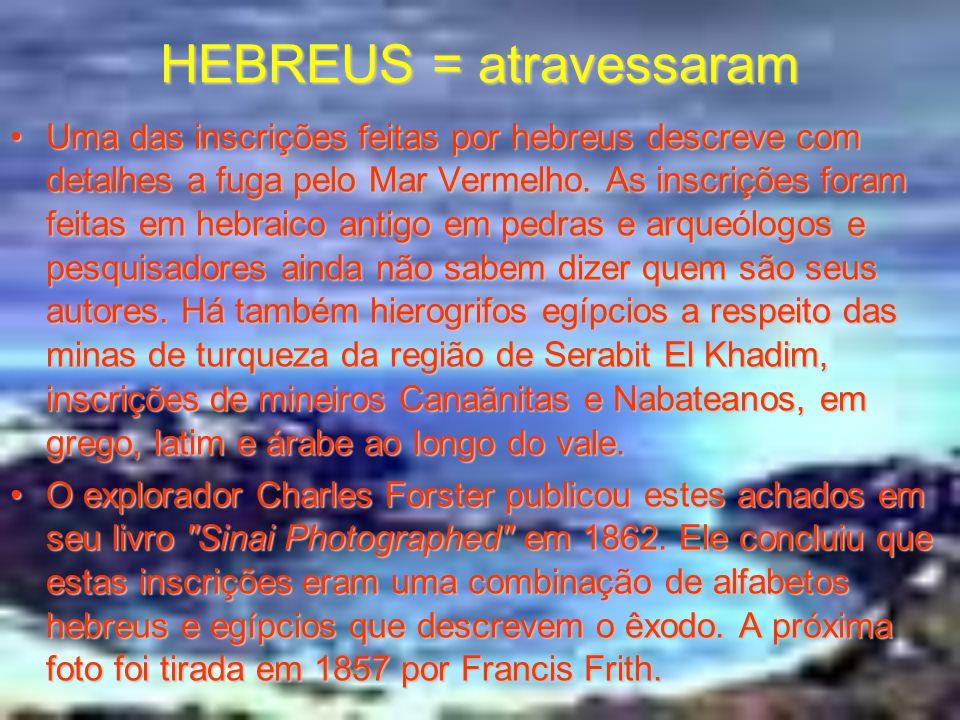 HEBREUS = atravessaram Outra evidência da passagem dos hebreus pelo Egito foi a descoberta do Vale das Inscrições (Wadi Mukattab) na Península do Sina