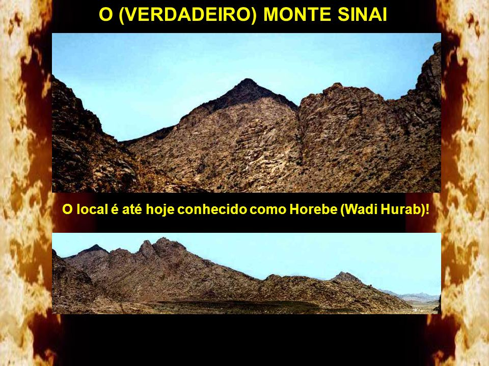O MONTE SINAI Em Êxodo 3.12 confirma que o Monte Sinai localiza-se fora do Egito e que Moisés esteve no local quando apascentava as ovelhas de Jetro,