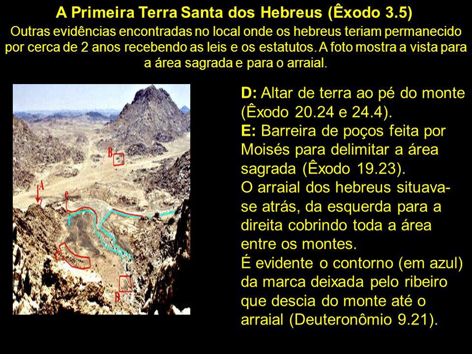 A Primeira Terra Santa dos Hebreus (Êxodo 3.5) Outras evidências encontradas no local onde os hebreus teriam permanecido por cerca de 2 anos recebendo