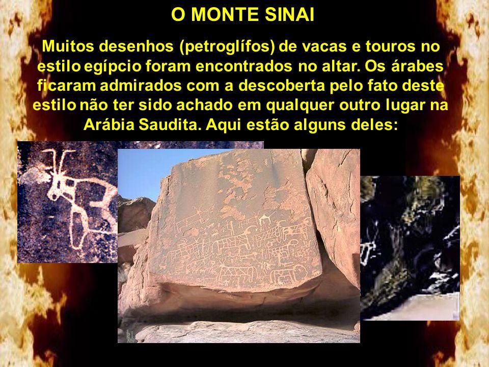 O MONTE SINAI O altar do bezerro de ouro feito por Arão (Êxodo 32.5) que foi reconhecido pelas autoridades árabes como um tesouro arqueológico, sendo
