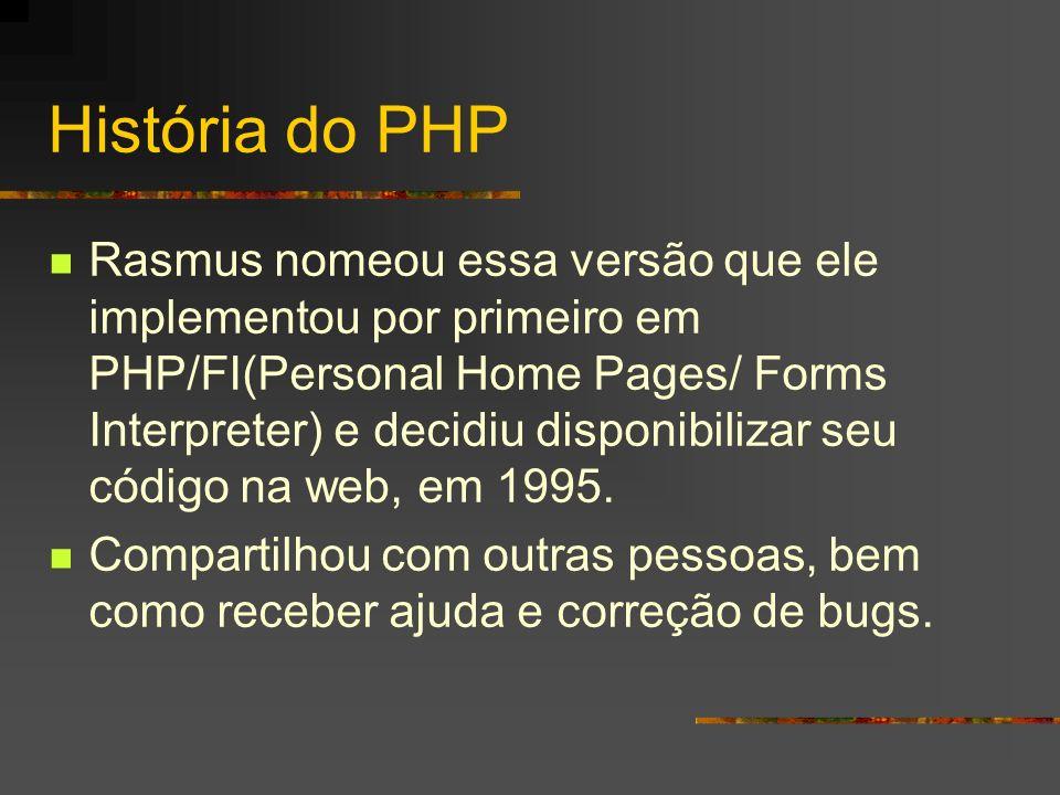 Características do PHP Banco de Dados Portabilidade – podemos executar o PHP no Linux, Unix ou Windows NT