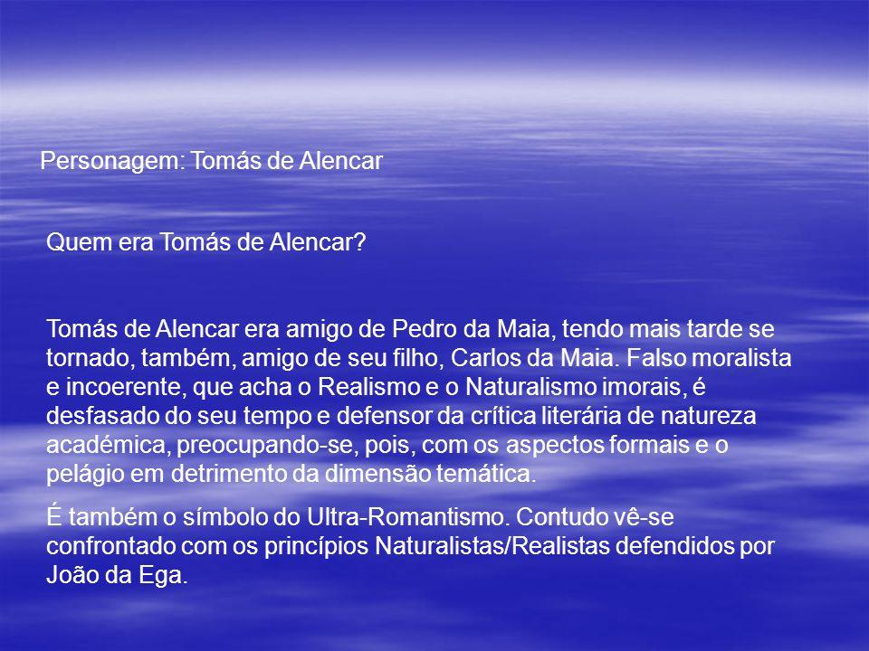 Personagem: Tomás de Alencar Quem era Tomás de Alencar? Tomás de Alencar era amigo de Pedro da Maia, tendo mais tarde se tornado, também, amigo de seu