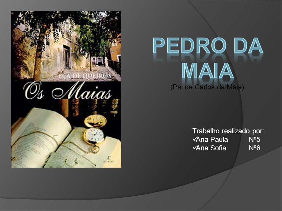 (Pai de Carlos da Maia) Trabalho realizado por: Ana PaulaNº5 Ana SofiaNº6