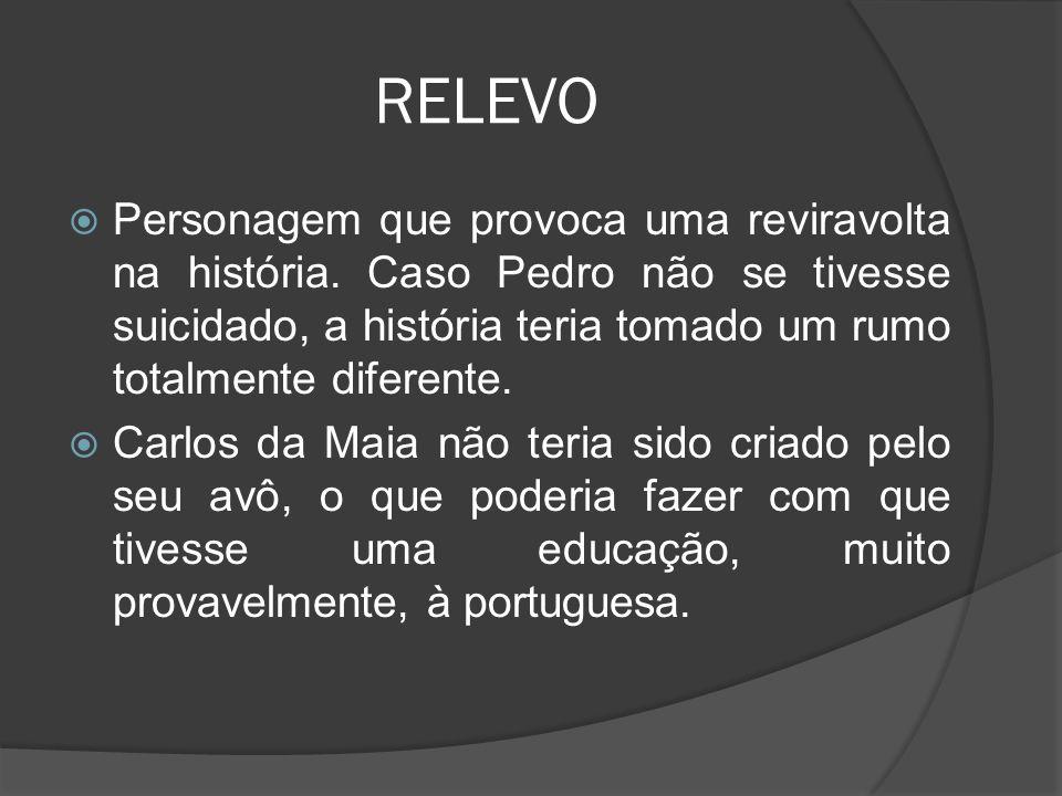 RELEVO Personagem que provoca uma reviravolta na história. Caso Pedro não se tivesse suicidado, a história teria tomado um rumo totalmente diferente.