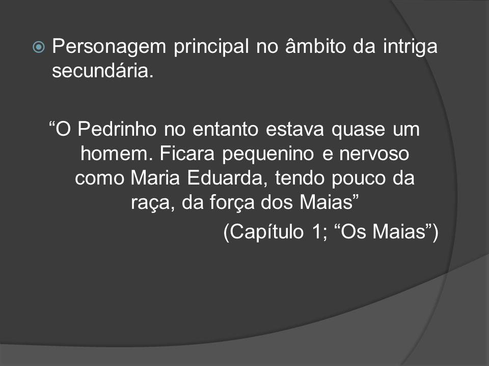 COMPOSIÇÃO Pedro é uma personagem que pode ser considerada tanto redonda como plana: Possui uma personalidade bem vincada e é uma personagem complexa que vai sendo descrita ao longo dos primeiros capítulos, antes da sua morte.