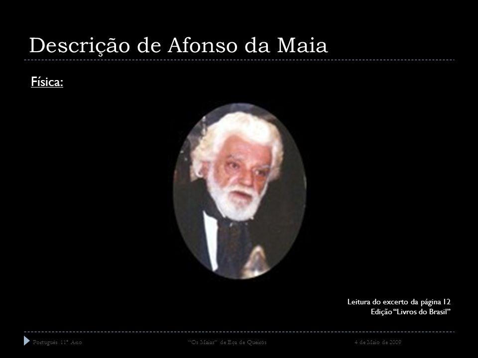 Descrição de Afonso da Maia Português 11º Ano Os Maias de Eça de Queirós 4 de Maio de 2009 Leitura do excerto da página 12 Edição Livros do Brasil Fís