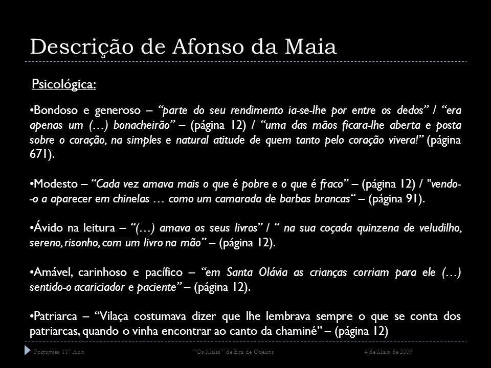 Descrição de Afonso da Maia Português 11º Ano Os Maias de Eça de Queirós 4 de Maio de 2009 Psicológica: Regia-se segundo quatro princípios: dever, sociedade, família e justiça.