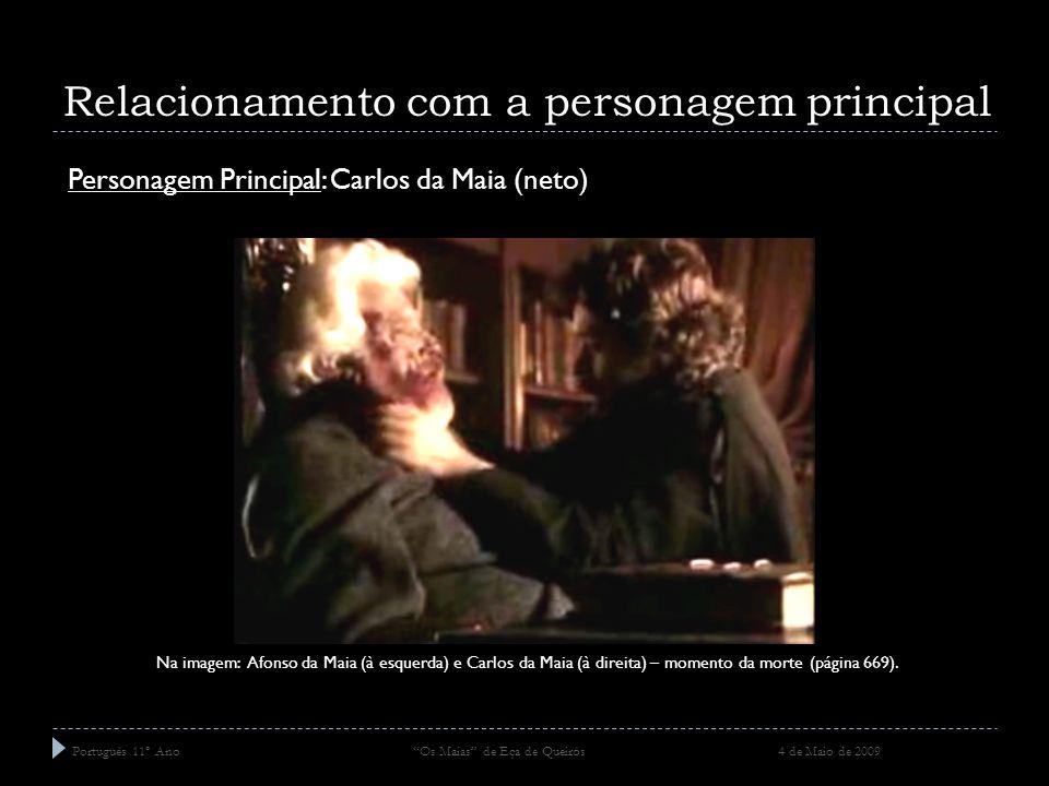 Relacionamento com a personagem principal Português 11º Ano Os Maias de Eça de Queirós 4 de Maio de 2009 Na imagem: Afonso da Maia (à esquerda) e Carl