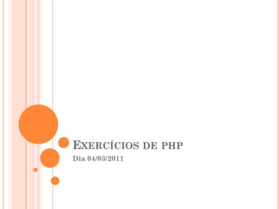 E XERCÍCIOS DE PHP Dia 04/03/2011