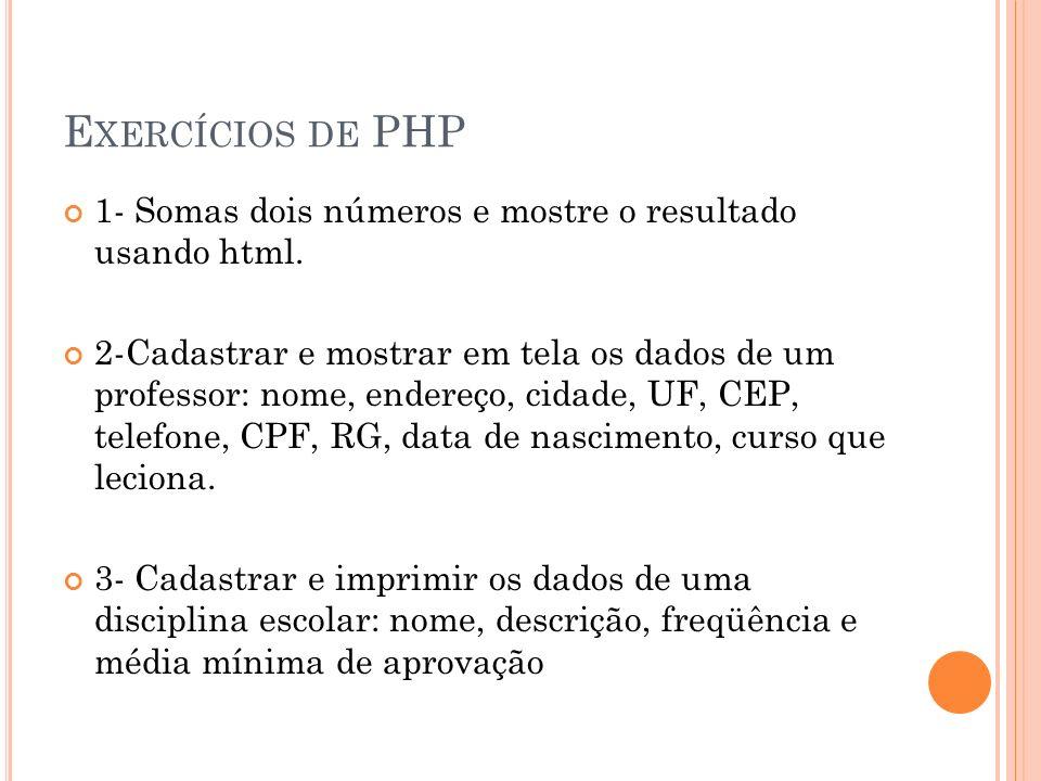 E XERCÍCIOS DE PHP 1- Somas dois números e mostre o resultado usando html. 2-Cadastrar e mostrar em tela os dados de um professor: nome, endereço, cid