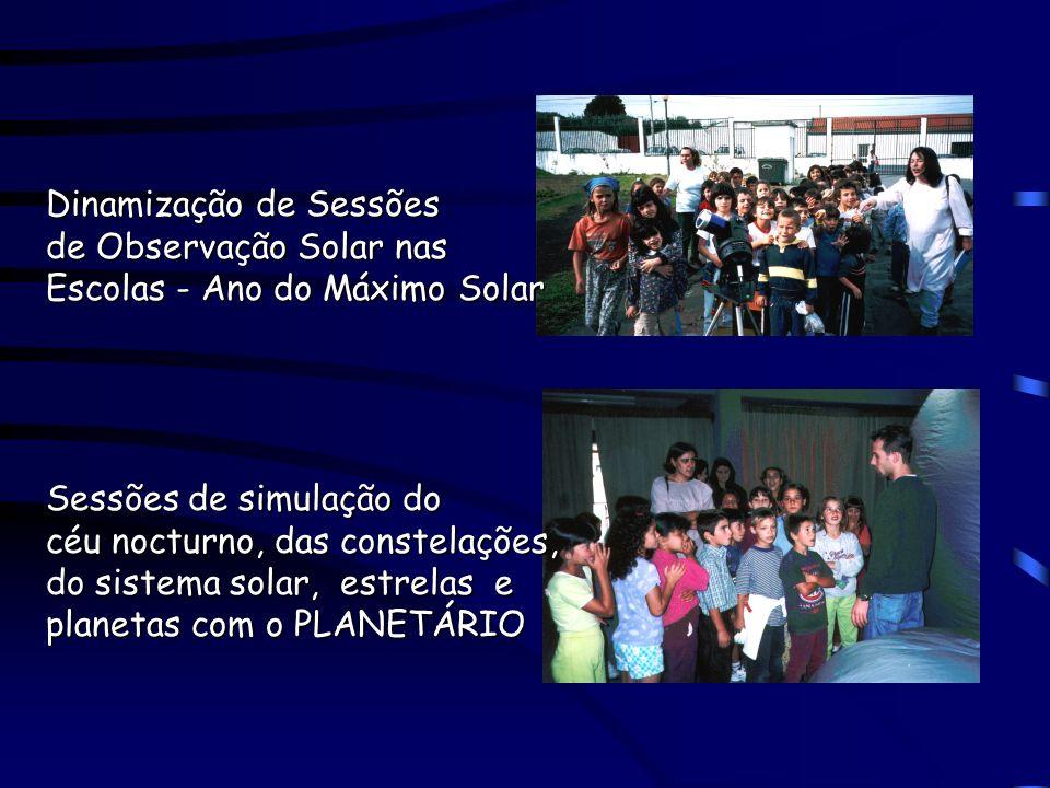 Dinamização de Sessões de Observação Solar nas Escolas - Ano do Máximo Solar Sessões de simulação do céu nocturno, das constelações, do sistema solar, estrelas e planetas com o PLANETÁRIO
