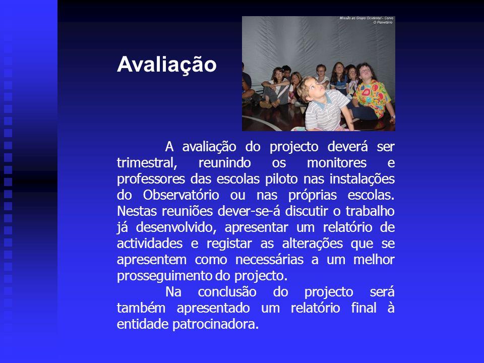 Avaliação A avaliação do projecto deverá ser trimestral, reunindo os monitores e professores das escolas piloto nas instalações do Observatório ou nas
