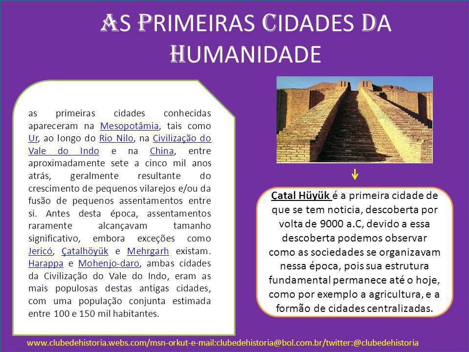 A S P RIMEIRAS C IDADES D A H UMANIDADE www.clubedehistoria.webs.com/msn-orkut-e-mail:clubedehistoria@bol.com.br/twitter:@clubedehistoria as primeiras