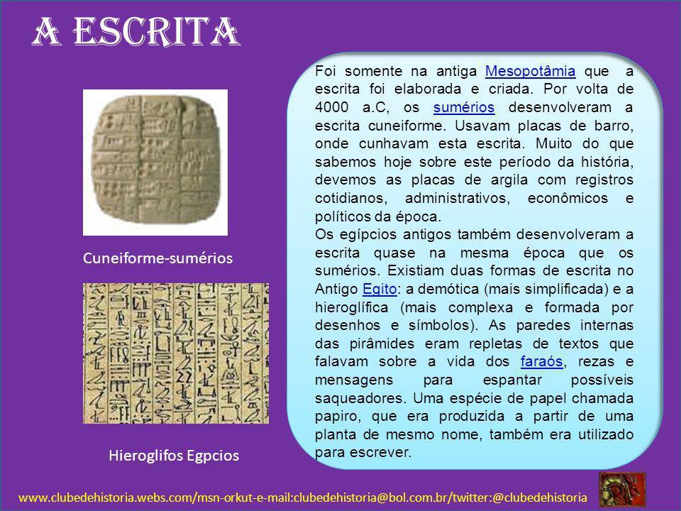 A escrita www.clubedehistoria.webs.com/msn-orkut-e-mail:clubedehistoria@bol.com.br/twitter:@clubedehistoria Hieroglifos Egpcios Cuneiforme-sumérios Fo