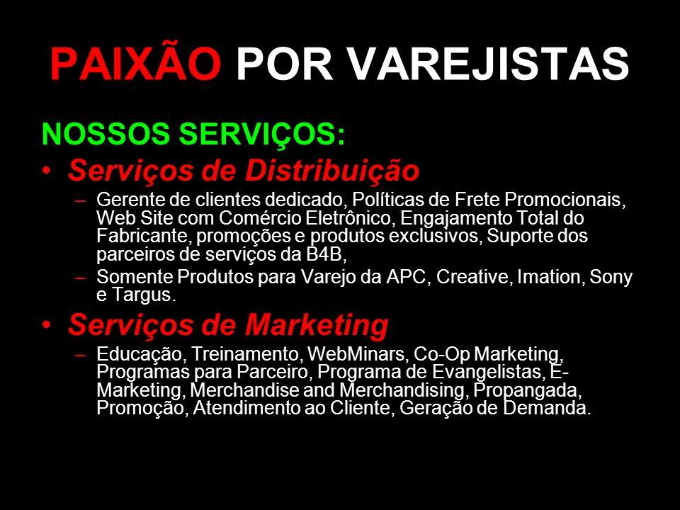 PAIXÃO POR VAREJISTAS NOSSOS SERVIÇOS: Serviços de Distribuição –Gerente de clientes dedicado, Políticas de Frete Promocionais, Web Site com Comércio