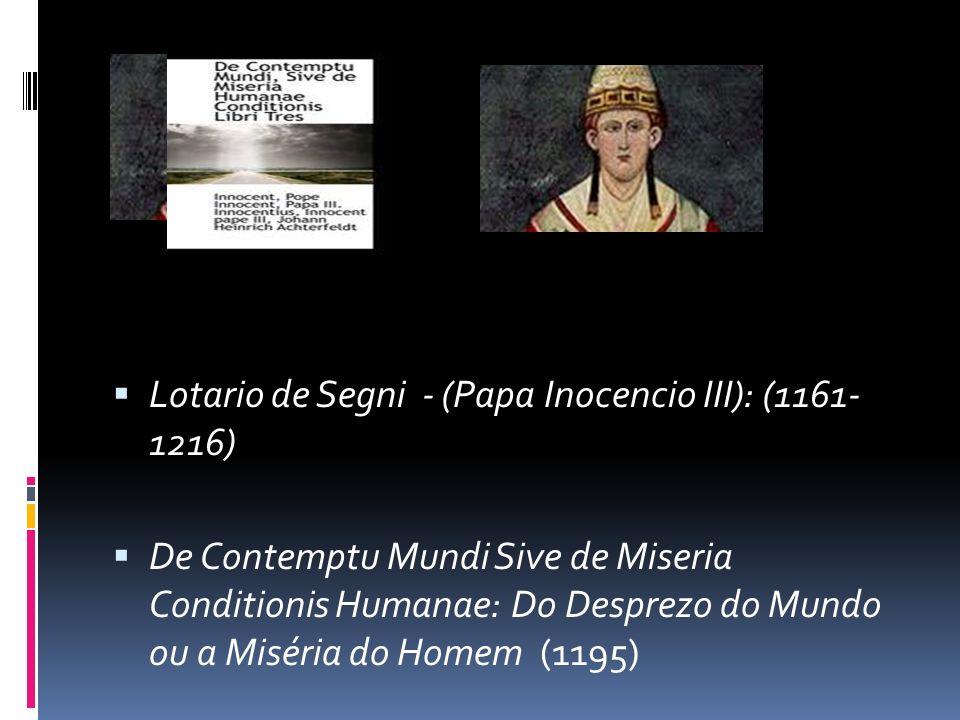 Lotario de Segni - (Papa Inocencio III): (1161- 1216) De Contemptu Mundi Sive de Miseria Conditionis Humanae: Do Desprezo do Mundo ou a Miséria do Hom