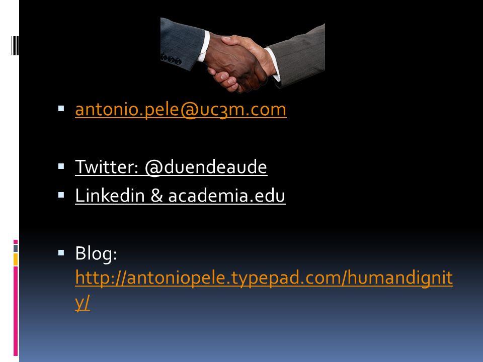 antonio.pele@uc3m.com Twitter: @duendeaude Linkedin & academia.edu Blog: http://antoniopele.typepad.com/humandignit y/ http://antoniopele.typepad.com/