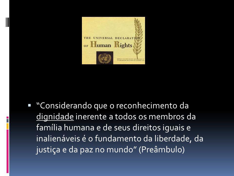 Considerando que o reconhecimento da dignidade inerente a todos os membros da família humana e de seus direitos iguais e inalienáveis é o fundamento d