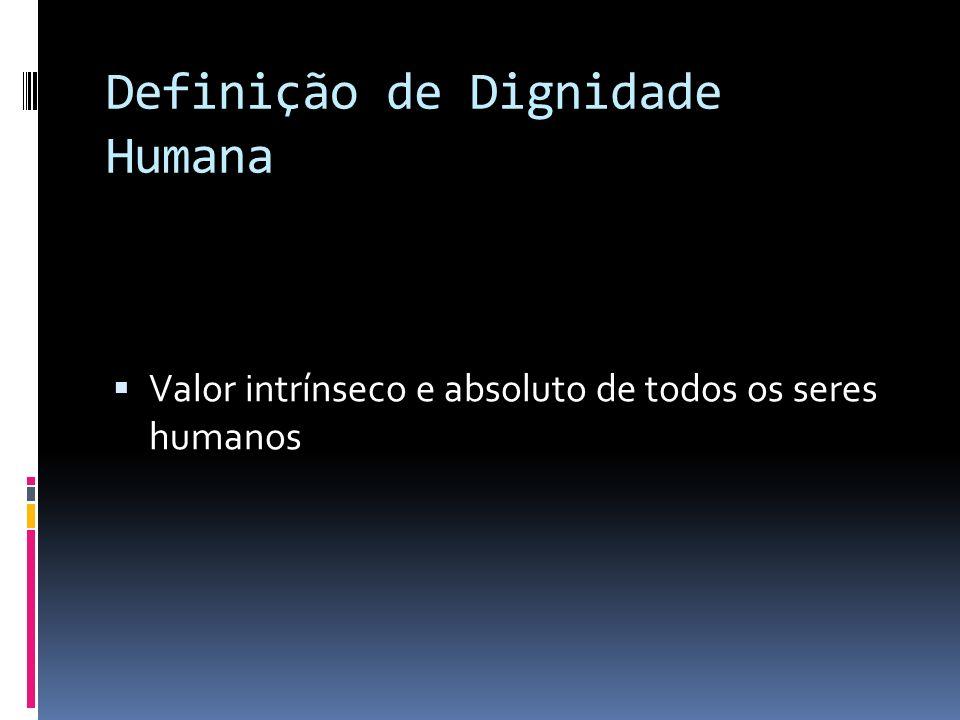 Definição de Dignidade Humana Valor intrínseco e absoluto de todos os seres humanos