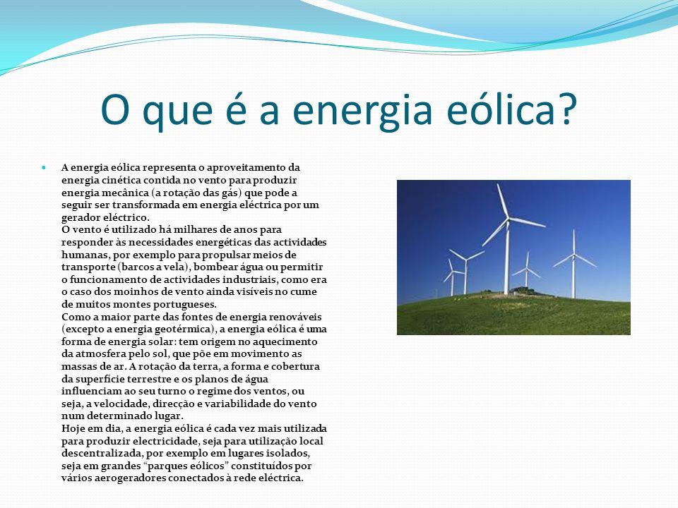 A energia eólica representa o aproveitamento da energia cinética contida no vento para produzir energia mecânica (a rotação das gás) que pode a seguir