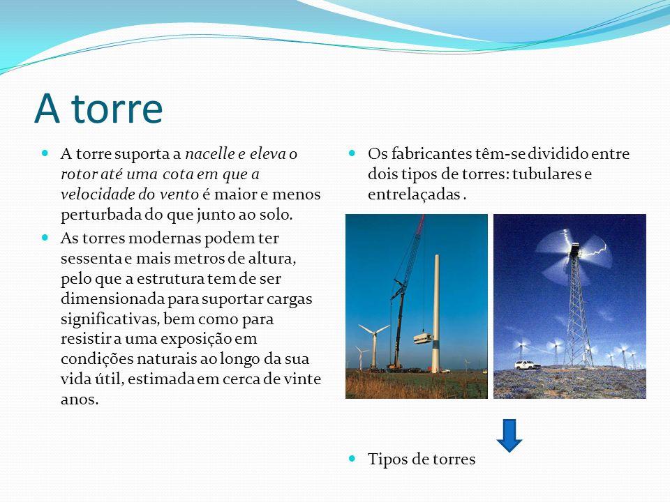 A torre A torre suporta a nacelle e eleva o rotor até uma cota em que a velocidade do vento é maior e menos perturbada do que junto ao solo. As torres
