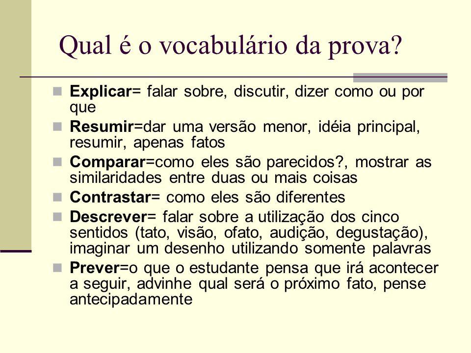 Habilidades que os estudantes precisam Seguir às instruções orais Seguir às intruções escritas Compreender o vocabulário do teste Compreender os símbo