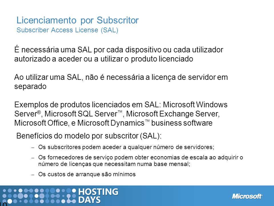 Licenciamento por Subscritor Subscriber Access License (SAL) 10 É necessária uma SAL por cada dispositivo ou cada utilizador autorizado a aceder ou a