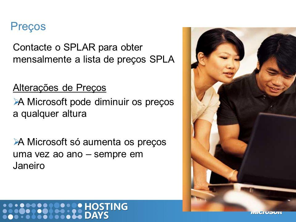 Preços Contacte o SPLAR para obter mensalmente a lista de preços SPLA Alterações de Preços A Microsoft pode diminuir os preços a qualquer altura A Mic