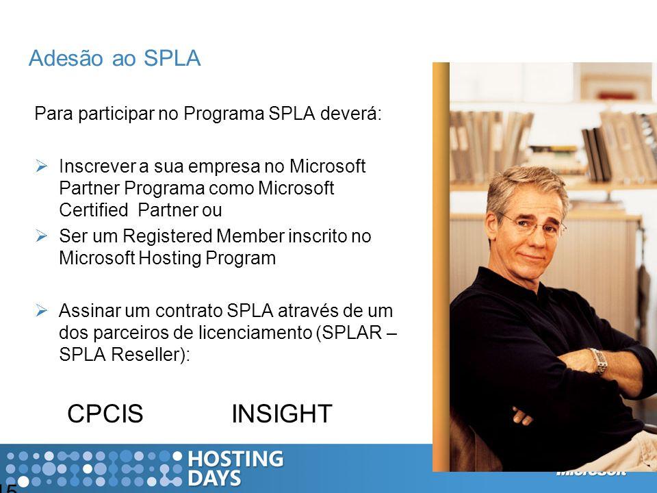 15 Adesão ao SPLA Para participar no Programa SPLA deverá: Inscrever a sua empresa no Microsoft Partner Programa como Microsoft Certified Partner ou S