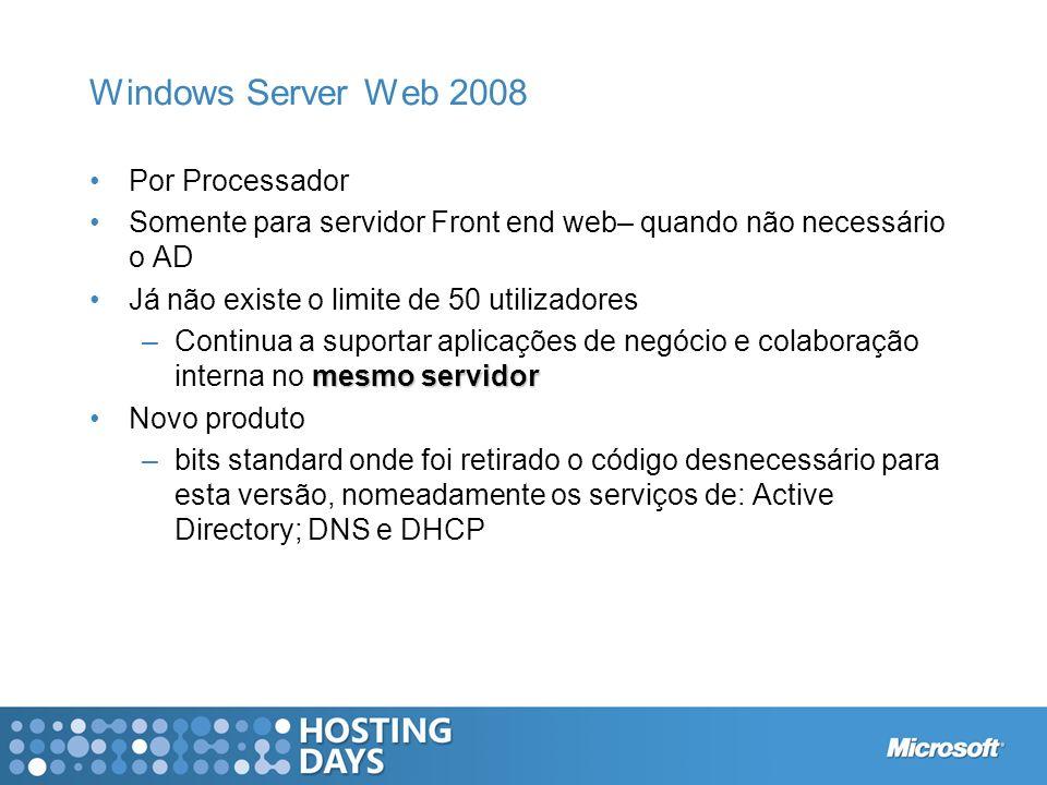 Windows Server Web 2008 Por Processador Somente para servidor Front end web– quando não necessário o AD Já não existe o limite de 50 utilizadores mesm
