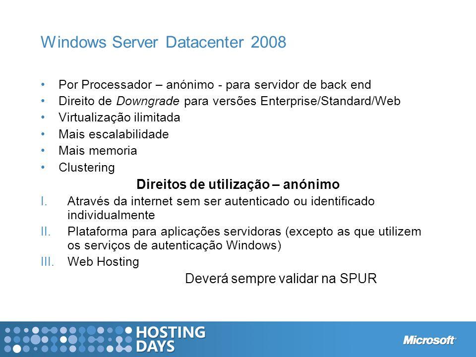 Windows Server Datacenter 2008 Por Processador – anónimo - para servidor de back end Direito de Downgrade para versões Enterprise/Standard/Web Virtual