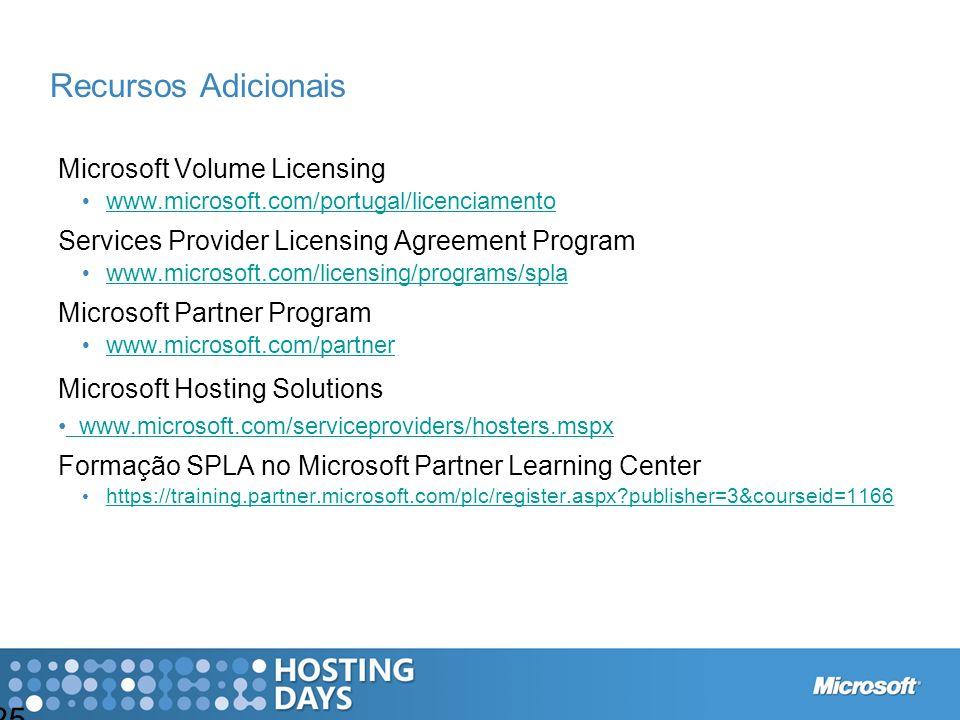 25 Recursos Adicionais Microsoft Volume Licensing www.microsoft.com/portugal/licenciamento Services Provider Licensing Agreement Program www.microsoft