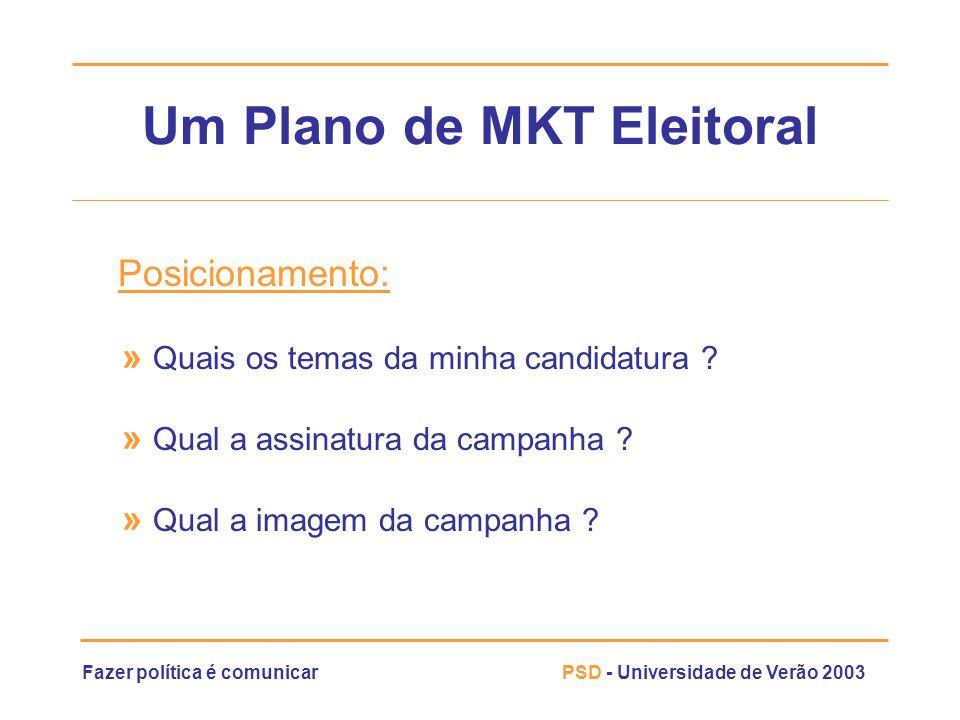 Fazer política é comunicarPSD - Universidade de Verão 2003 Um Plano de MKT Eleitoral Posicionamento: » Quais os temas da minha candidatura ? » Qual a