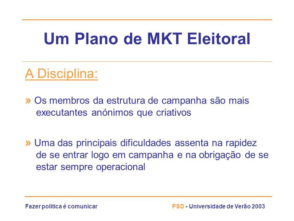 Fazer política é comunicarPSD - Universidade de Verão 2003 Um Plano de MKT Eleitoral A Disciplina: » Os membros da estrutura de campanha são mais exec